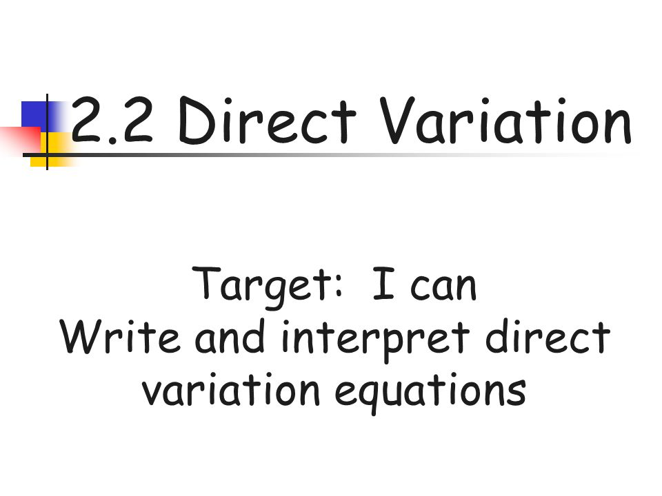 2.2 Direct Variation Target: I can Write and interpret direct variation equations