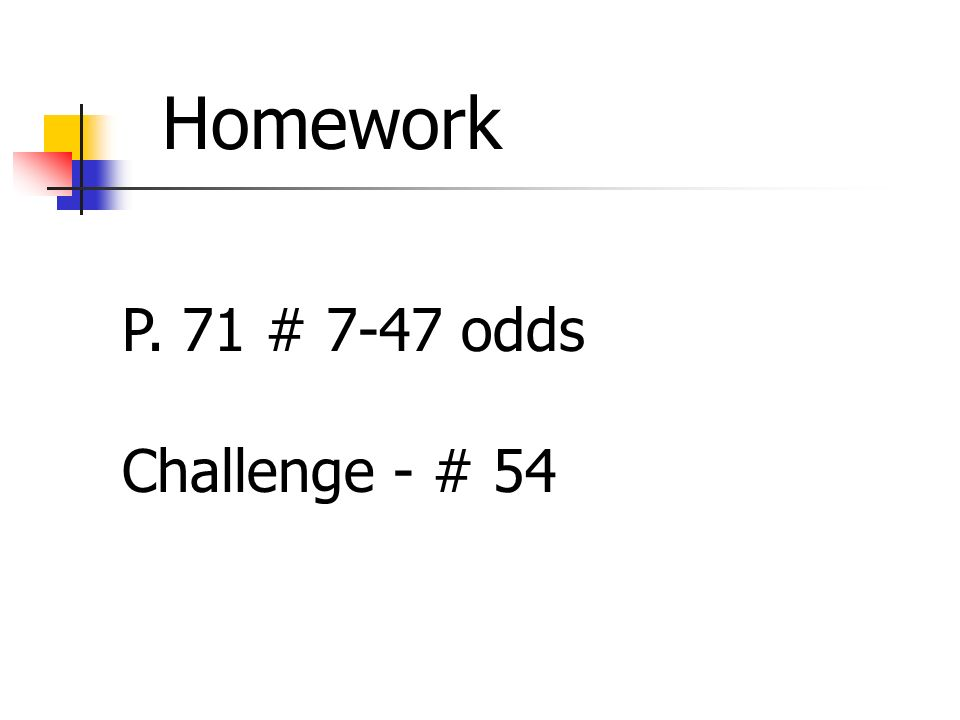 Homework P. 71 # 7-47 odds Challenge - # 54