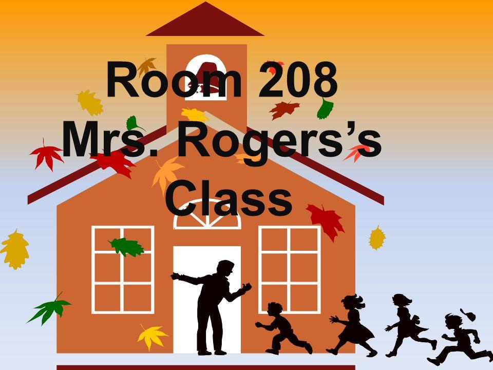 Room 208 Mrs. Rogerss Class