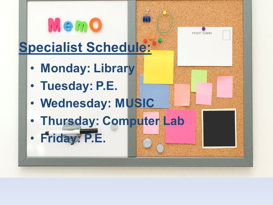 Specialist Schedule: Monday: Library Tuesday: P.E.