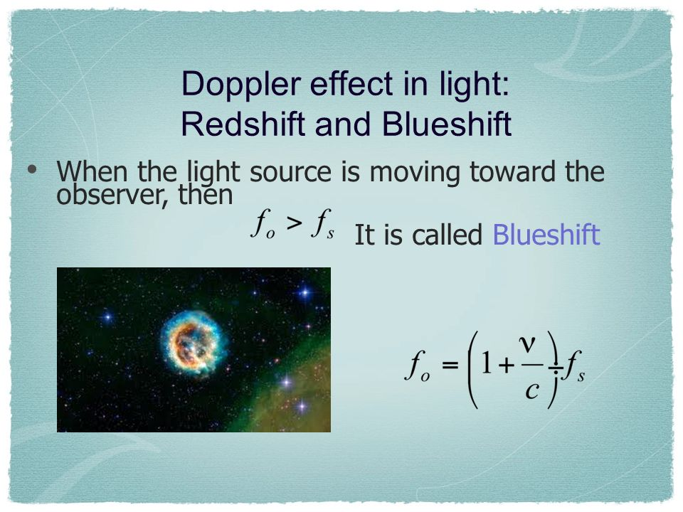Doppler effect in light: Redshift and Blueshift When the light source is moving toward the observer, then It is called Blueshift