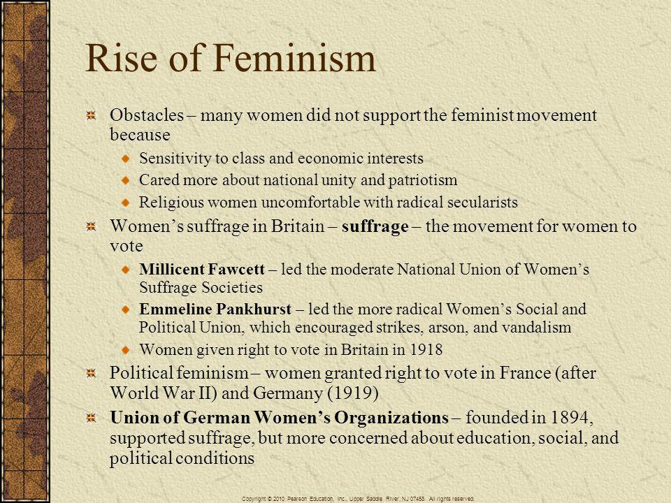 Rise of Feminism Obstacles – many women did not support the feminist movement because Sensitivity to class and economic interests Cared more about nat