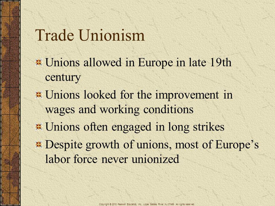 Trade Unionism Unions allowed in Europe in late 19th century Unions looked for the improvement in wages and working conditions Unions often engaged in