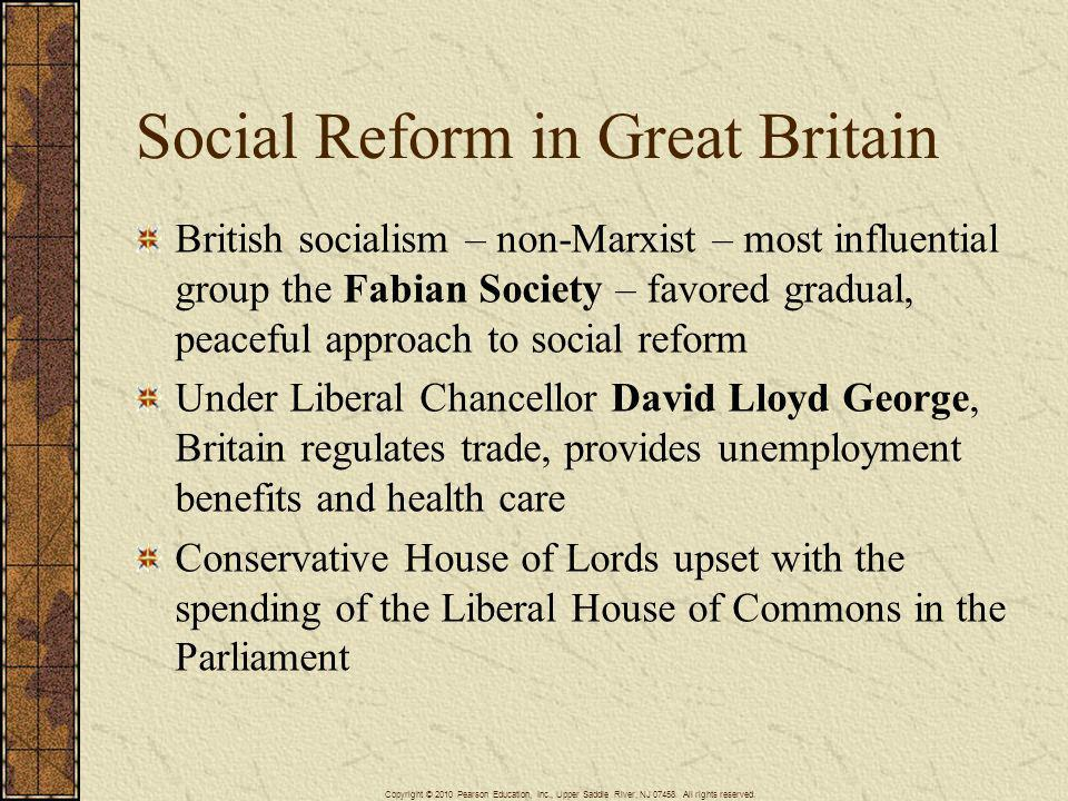 Social Reform in Great Britain British socialism – non-Marxist – most influential group the Fabian Society – favored gradual, peaceful approach to soc