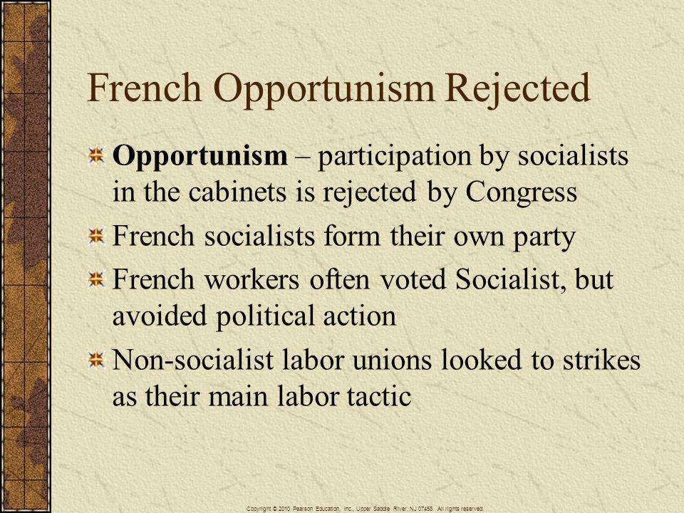 French Opportunism Rejected Opportunism – participation by socialists in the cabinets is rejected by Congress French socialists form their own party F