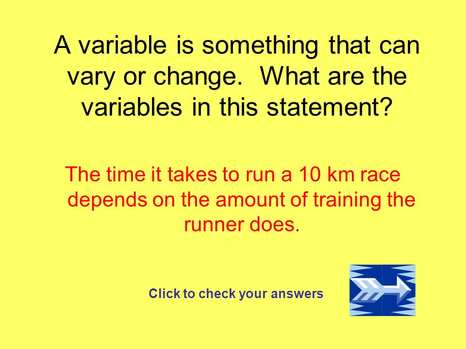 A variable is something that can vary or change. What are the variables in this statement.