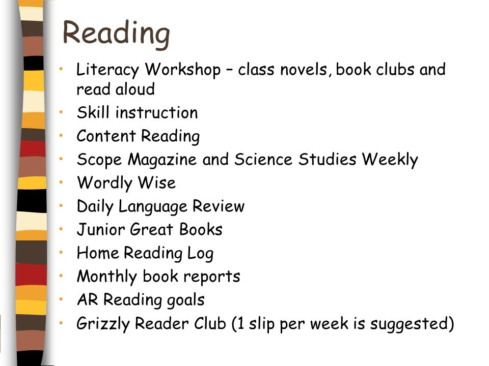 Reading Literacy Workshop – class novels, book clubs and read aloud Skill instruction Content Reading Scope Magazine and Science Studies Weekly Wordly