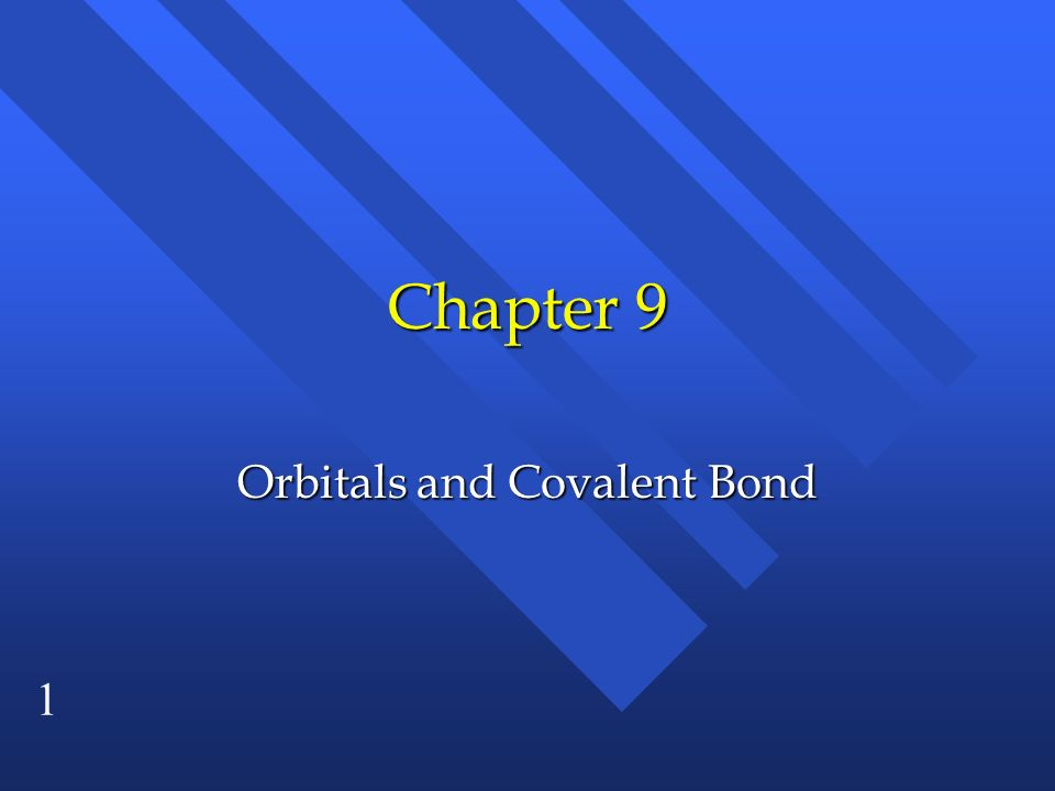 1 Chapter 9 Orbitals and Covalent Bond