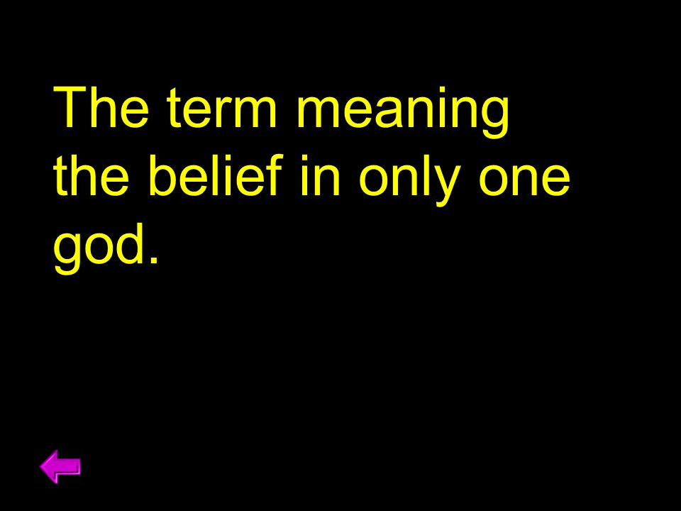 The term meaning the belief in only one god.