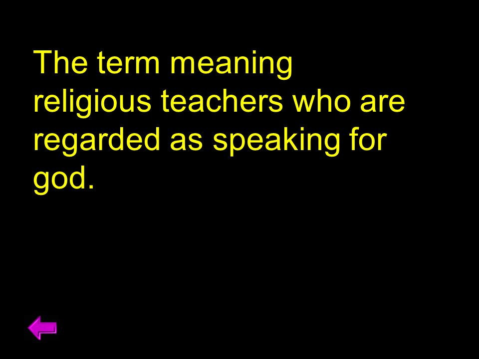 The term meaning religious teachers who are regarded as speaking for god.