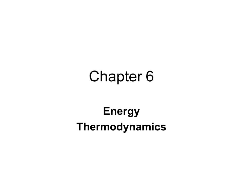 Chapter 6 Energy Thermodynamics