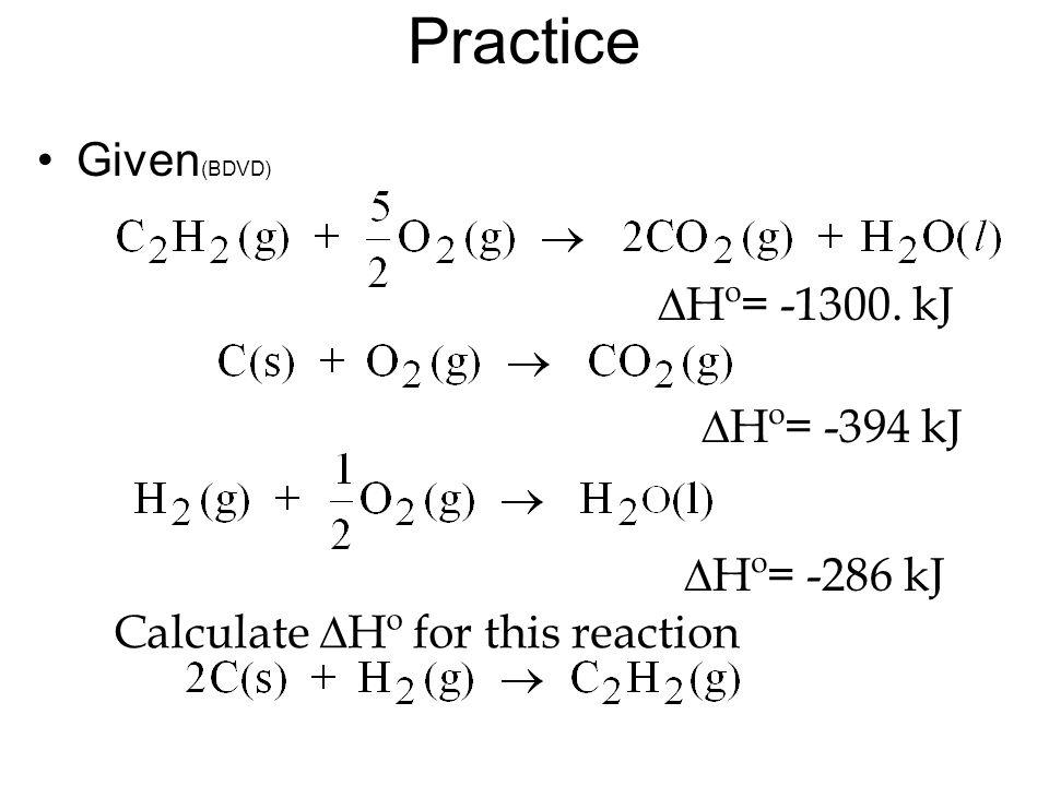 Practice Given (BDVD) Hº= -1300. kJ Hº= -394 kJ Hº= -286 kJ Calculate Hº for this reaction