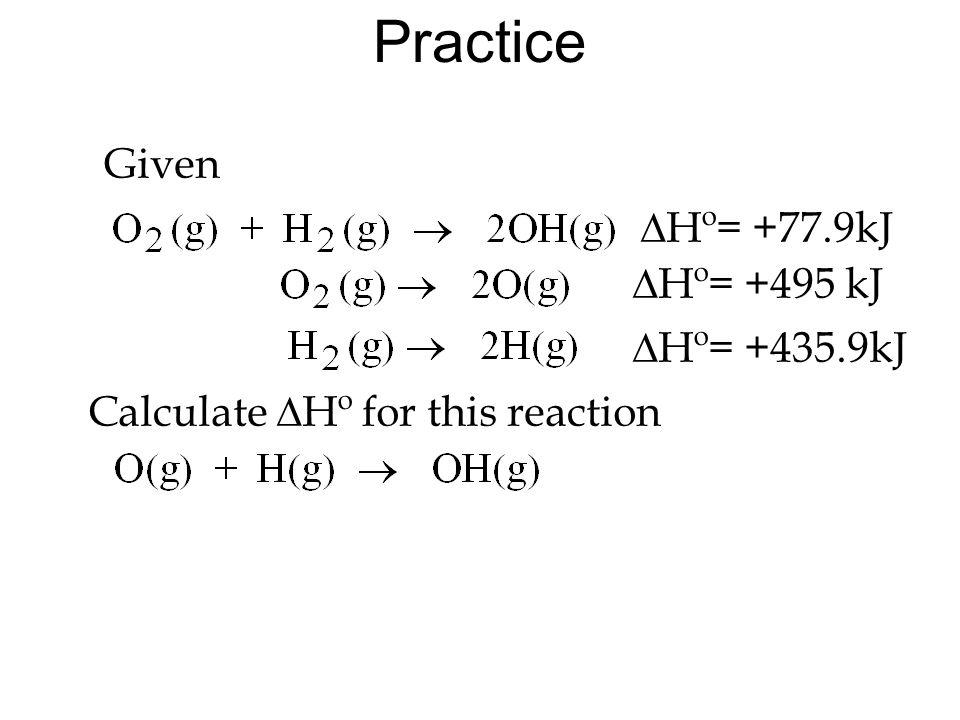 Practice Given Calculate Hº for this reaction Hº= +77.9kJ Hº= +495 kJ Hº= +435.9kJ