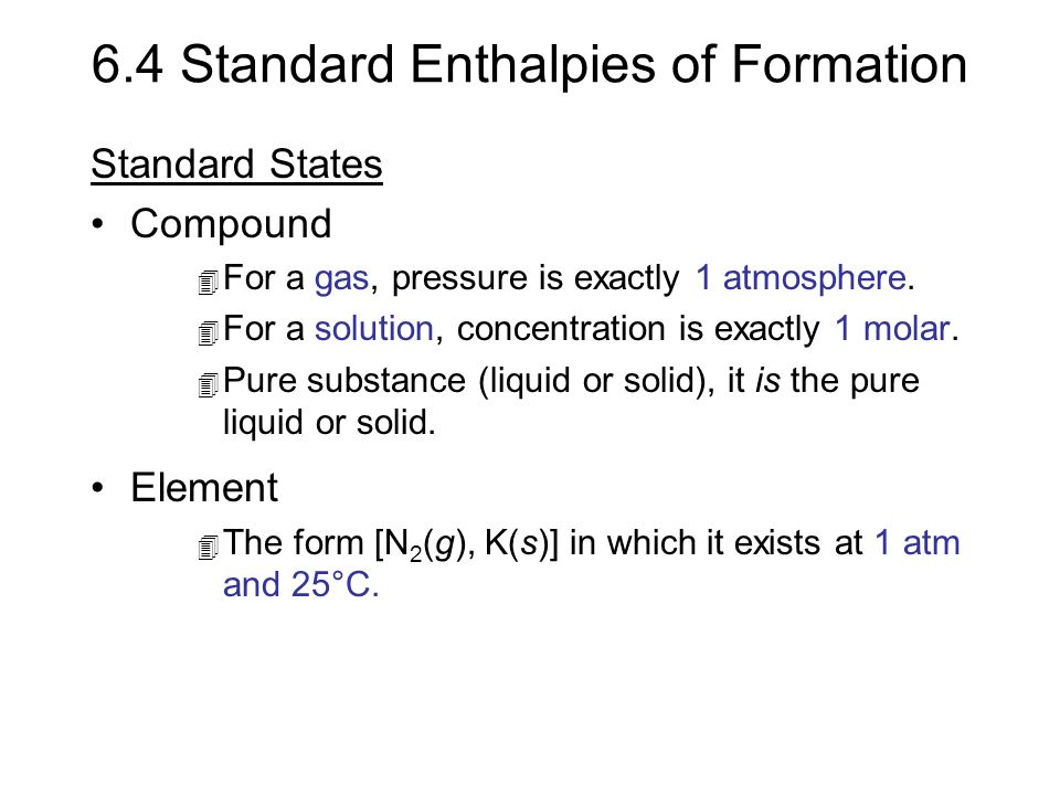 6.4 Standard Enthalpies of Formation Standard States Compound 4 For a gas, pressure is exactly 1 atmosphere. 4 For a solution, concentration is exactl
