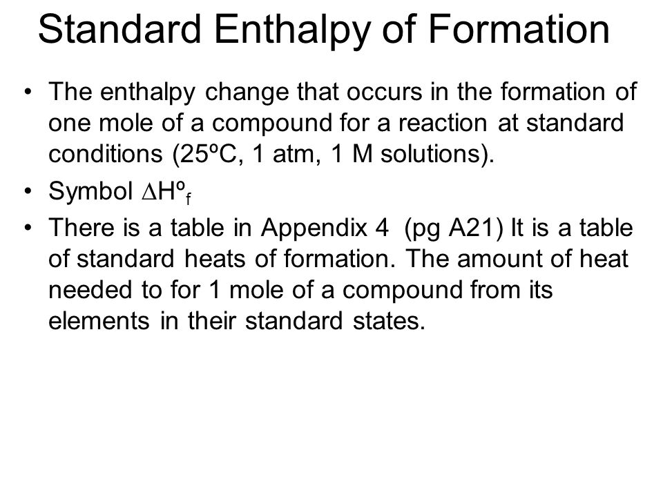 Standard Enthalpy of Formation The enthalpy change that occurs in the formation of one mole of a compound for a reaction at standard conditions (25ºC,