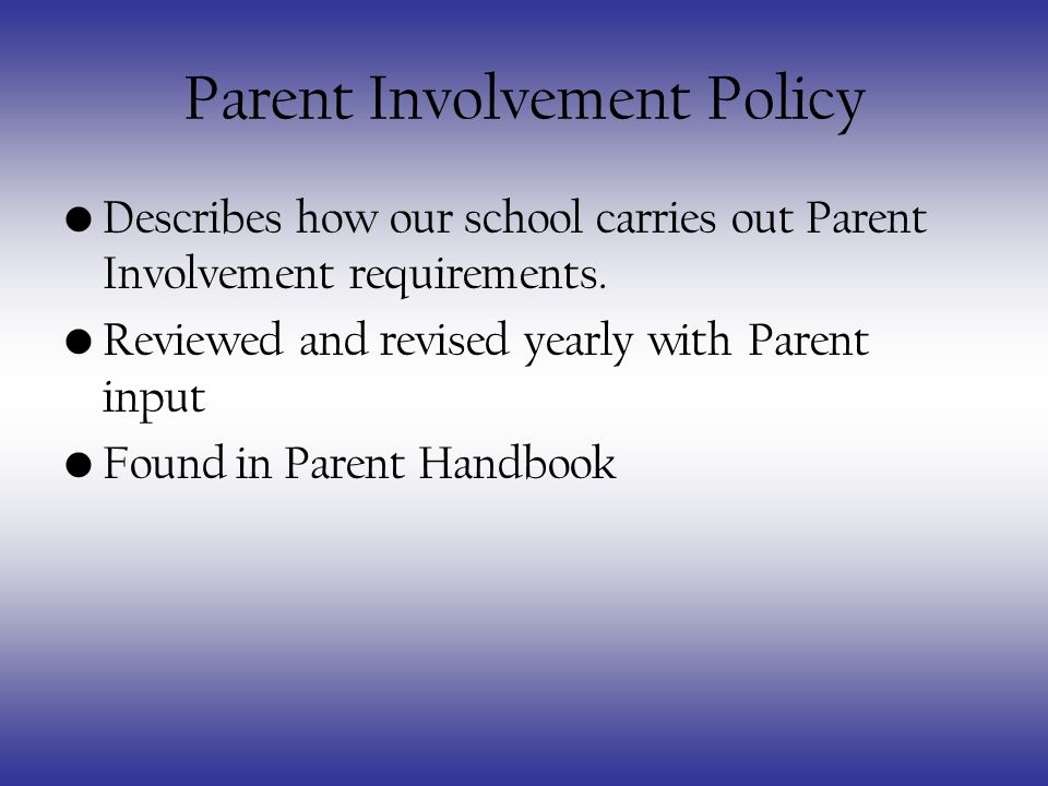 Parent Involvement Policy Describes how our school carries out Parent Involvement requirements.