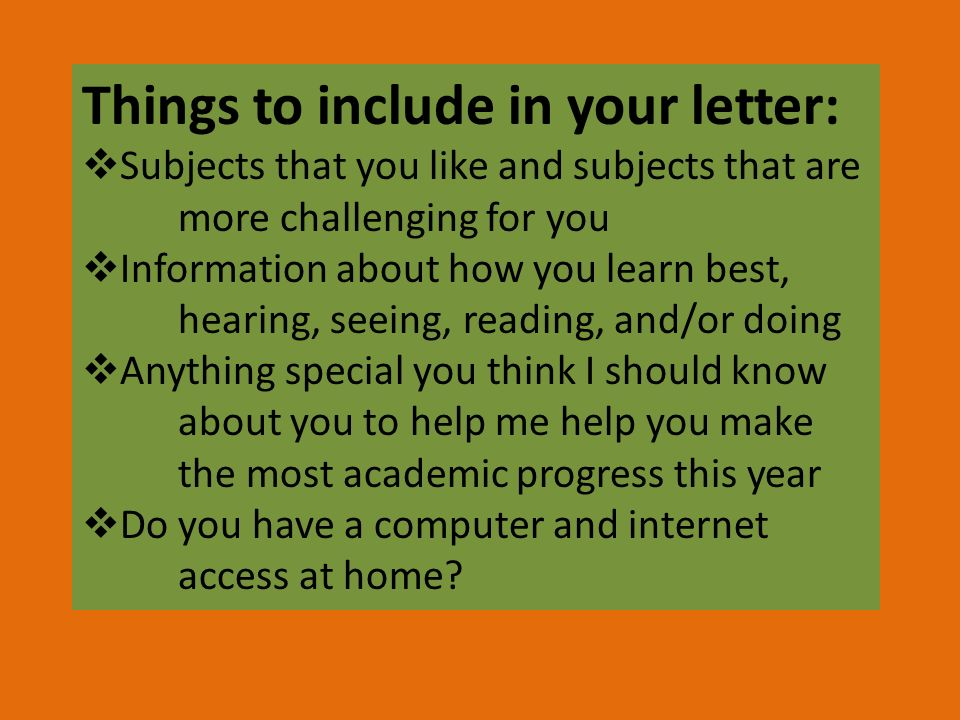 Things to include in your letter: Subjects that you like and subjects that are more challenging for you Information about how you learn best, hearing,