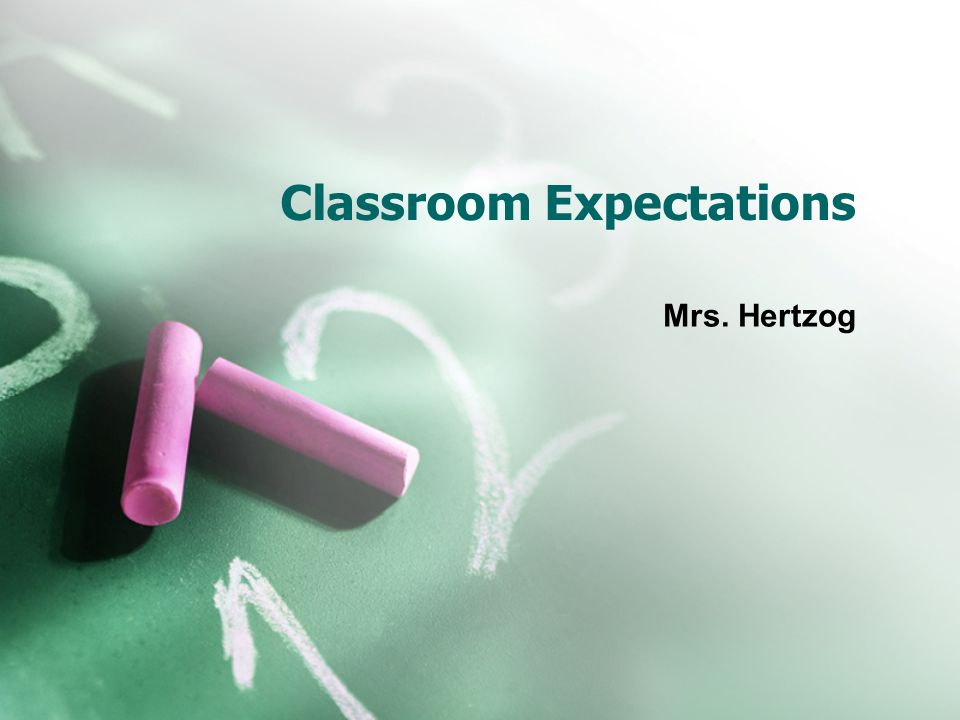 Classroom Expectations Mrs. Hertzog