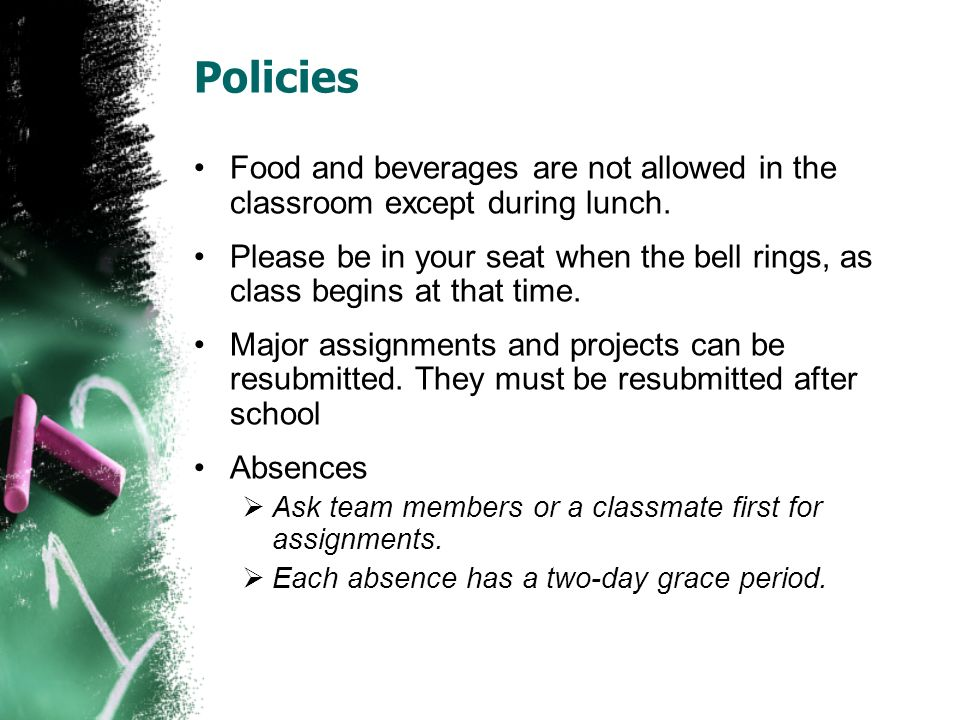 Policies Food and beverages are not allowed in the classroom except during lunch.