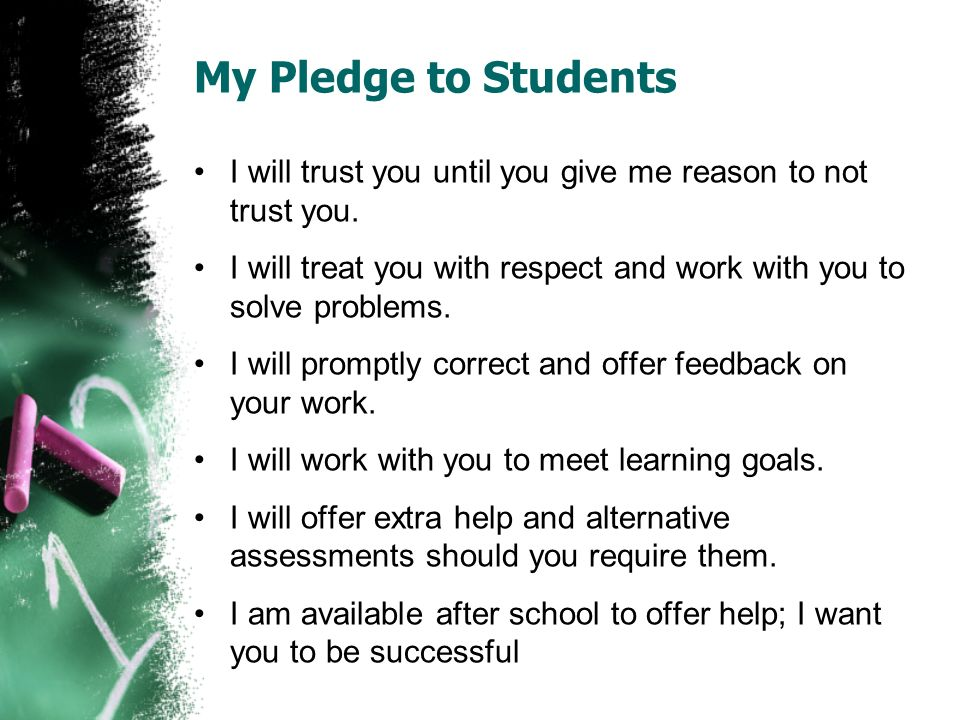 My Pledge to Students I will trust you until you give me reason to not trust you.