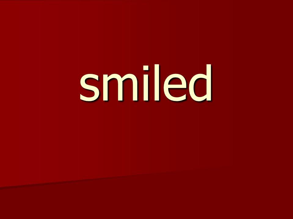 smiled