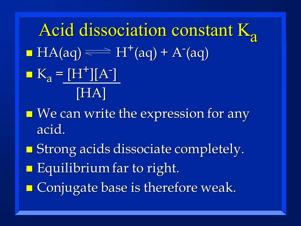 Practice Write the dissociation reaction and the corresponding Ka equilibrium expression for the following acids in water.