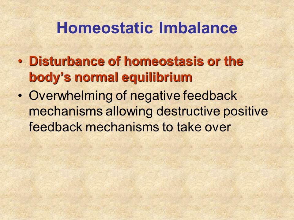 Homeostatic Imbalance Disturbance of homeostasis or the bodys normal equilibriumDisturbance of homeostasis or the bodys normal equilibrium Overwhelmin