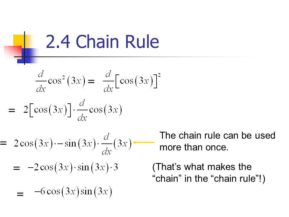 The chain rule can be used more than once. (Thats what makes the chain in the chain rule!) 2.4 Chain Rule = = = = =