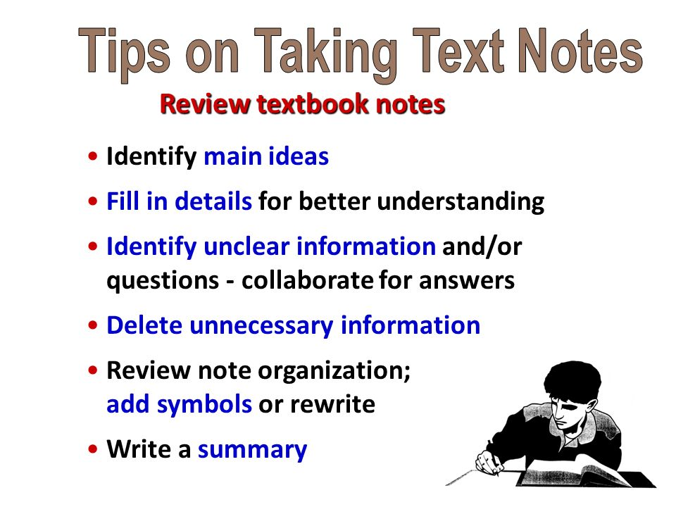 Review textbook notes Identify main ideas Fill in details for better understanding Identify unclear information and/or questions - collaborate for ans