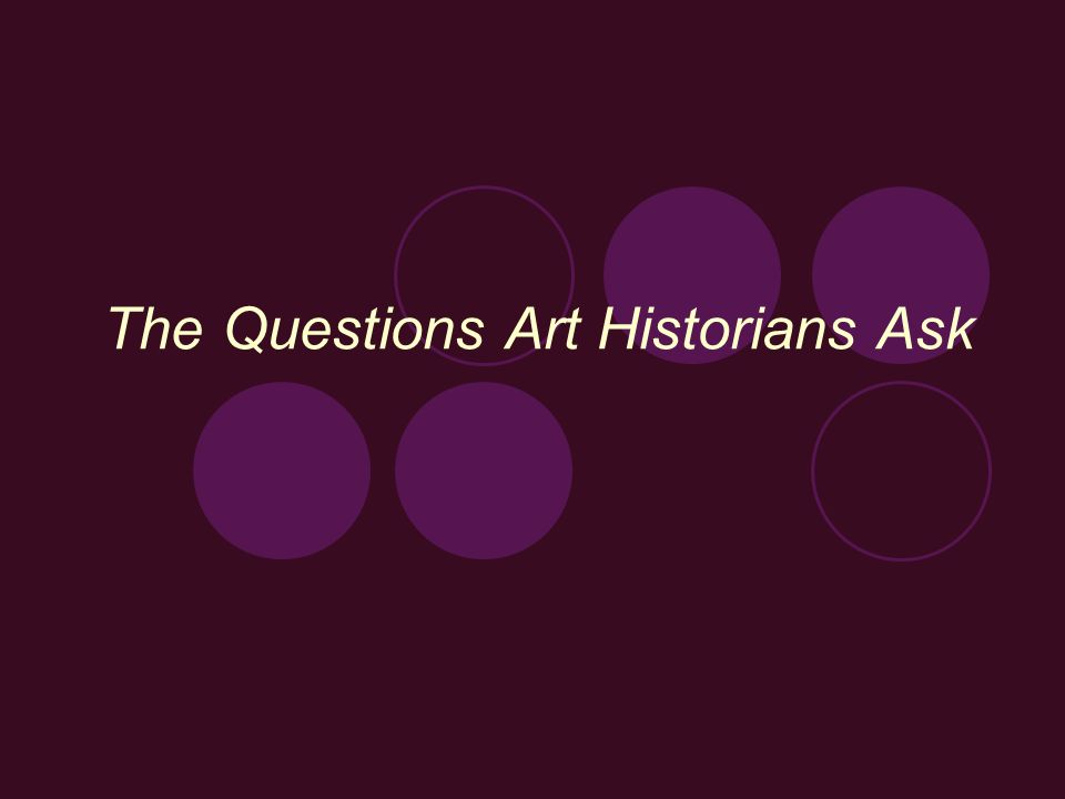 The Questions Art Historians Ask