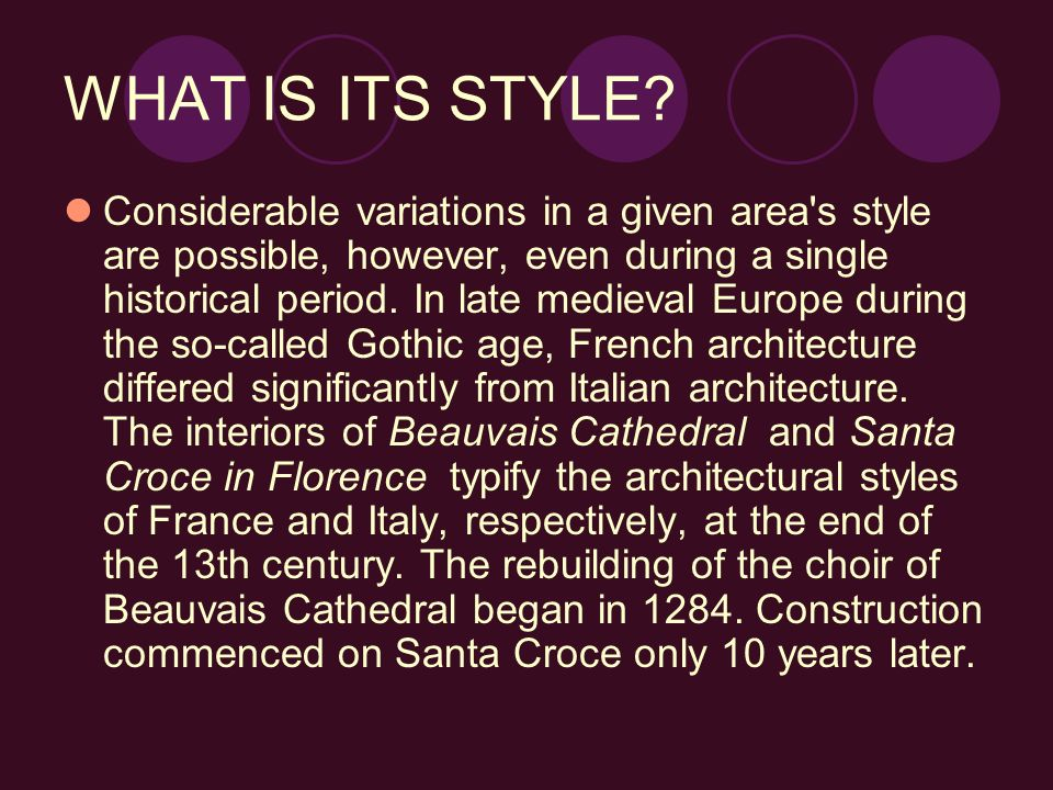WHAT IS ITS STYLE? Considerable variations in a given area's style are possible, however, even during a single historical period. In late medieval Eur