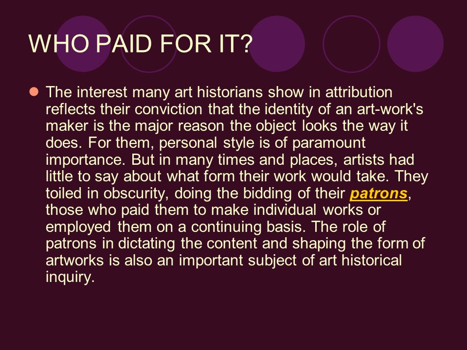 WHO PAID FOR IT? The interest many art historians show in attribution reflects their conviction that the identity of an art-work's maker is the major