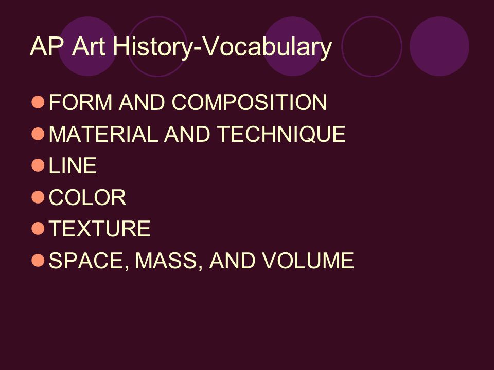 AP Art History-Vocabulary FORM AND COMPOSITION MATERIAL AND TECHNIQUE LINE COLOR TEXTURE SPACE, MASS, AND VOLUME
