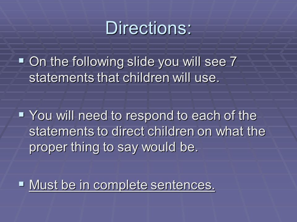 Directions: On the following slide you will see 7 statements that children will use. On the following slide you will see 7 statements that children wi