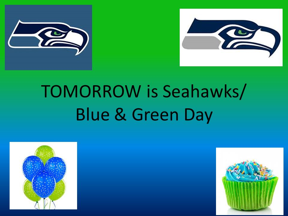 TOMORROW is Seahawks/ Blue & Green Day