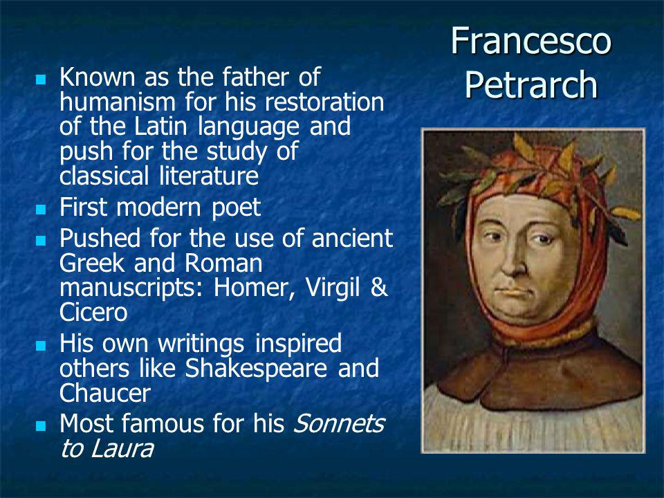 Francesco Petrarch Known as the father of humanism for his restoration of the Latin language and push for the study of classical literature First mode