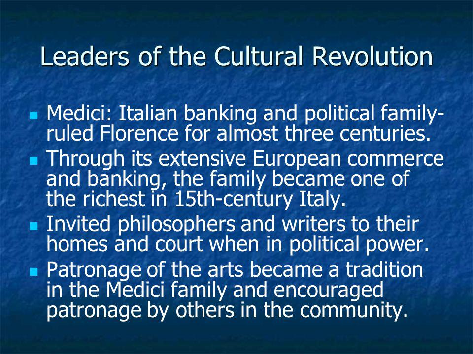Leaders of the Cultural Revolution Medici: Italian banking and political family- ruled Florence for almost three centuries. Through its extensive Euro