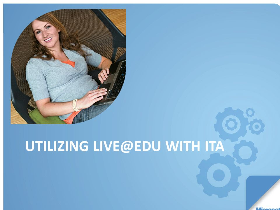 UTILIZING LIVE@EDU WITH ITA
