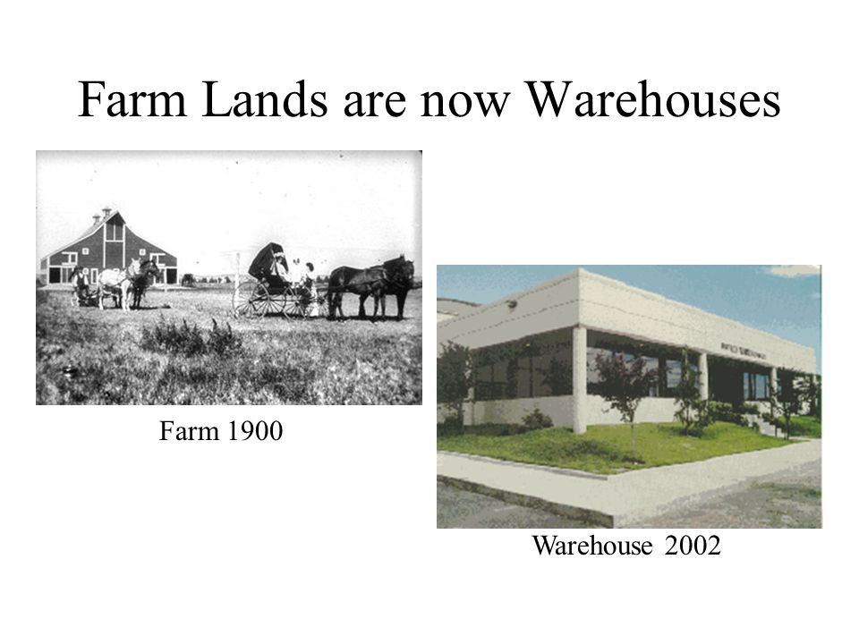 Farm Lands are now Warehouses Farm 1900 Warehouse 2002