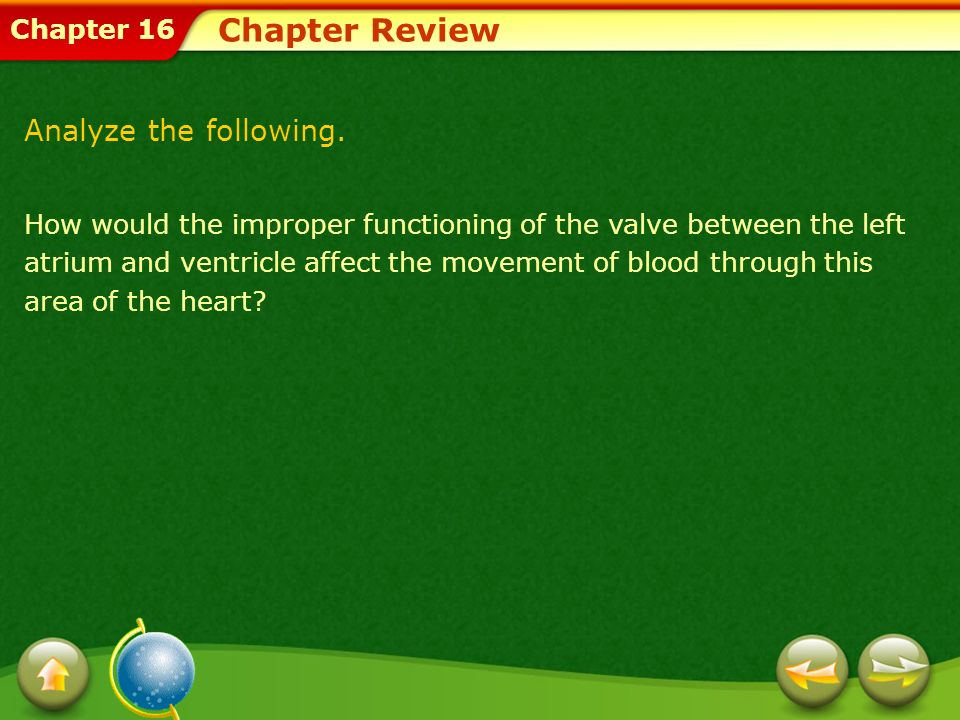 Chapter 16 Chapter Review How would the improper functioning of the valve between the left atrium and ventricle affect the movement of blood through t