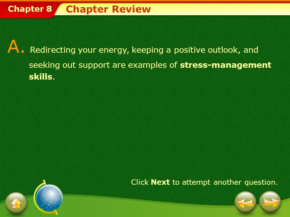 Chapter 8 Chapter Review A. Redirecting your energy, keeping a positive outlook, and seeking out support are examples of stress-management skills. Cli