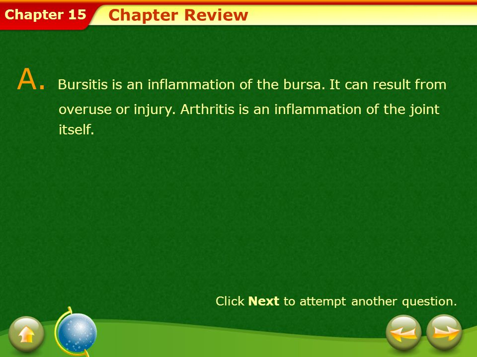 Chapter 15 Chapter Review A. Bursitis is an inflammation of the bursa. It can result from overuse or injury. Arthritis is an inflammation of the joint
