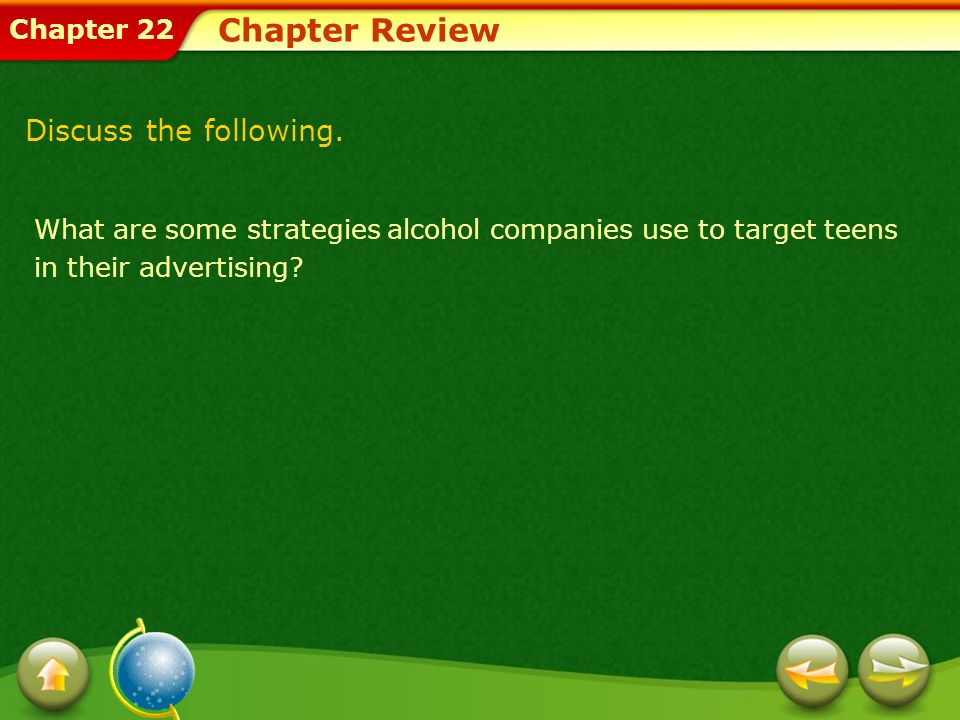 Chapter 22 Chapter Review What are some strategies alcohol companies use to target teens in their advertising? Discuss the following.