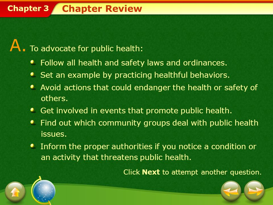 Chapter 3 Chapter Review A. To advocate for public health: Follow all health and safety laws and ordinances. Set an example by practicing healthful be