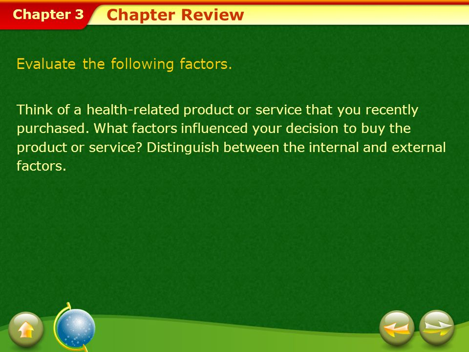 Chapter 3 Chapter Review Evaluate the following factors. Think of a health-related product or service that you recently purchased. What factors influe