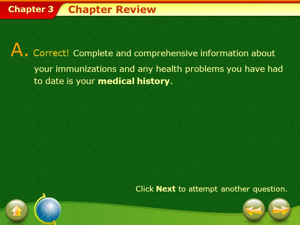 Chapter 3 Chapter Review A. Correct! Complete and comprehensive information about your immunizations and any health problems you have had to date is y