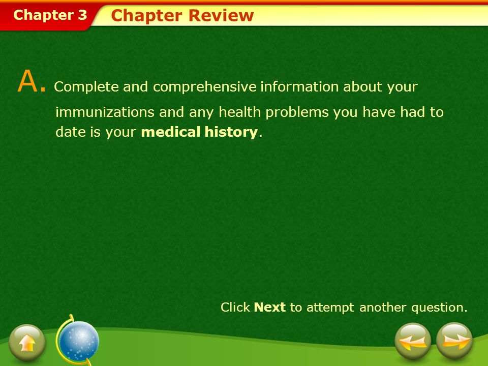 Chapter 3 Chapter Review A. Complete and comprehensive information about your immunizations and any health problems you have had to date is your medic