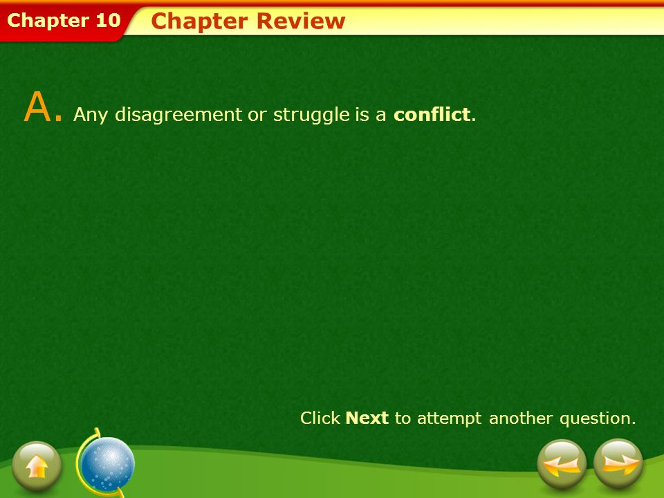 Chapter 10 Chapter Review A. Any disagreement or struggle is a conflict. Click Next to attempt another question.