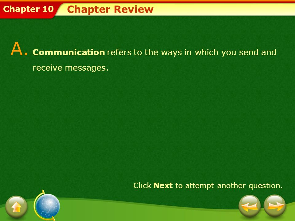 Chapter 10 Chapter Review A. Communication refers to the ways in which you send and receive messages. Click Next to attempt another question.