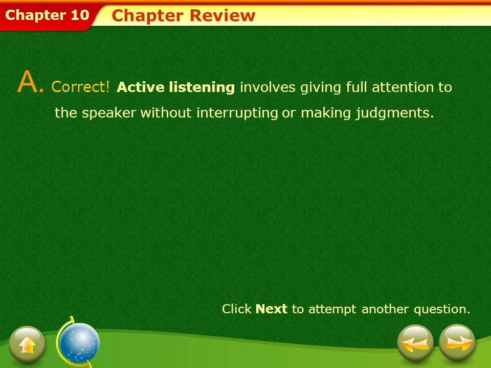 Chapter 10 Chapter Review A. Correct! Active listening involves giving full attention to the speaker without interrupting or making judgments. Click N